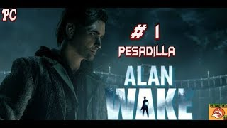"ALAN WAKE // PC // CAPITULO # 1 "" PESADILLA """