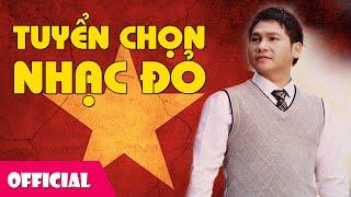 Nhạc Đỏ Tuyển Chọn - Nhạc Cách Mạng Việt Nam | Trọng Tấn