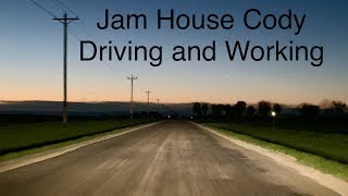 Jam House Cody Driving and Working - April 20