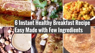 6 Healthy Instant Breakfast Recipes | Quick & Easy Veg Meal Ideas | Weight loss & Maintenance Diet