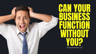 Can your business function without you?