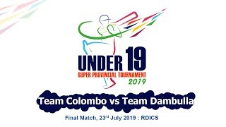 Team Colombo vs Team Dambulla - Final Match : U19 Super Provincial 50 Over Tournament 2019