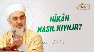 Nikah Nasıl Kıyılır - Nureddin Yıldız - fetvameclisi.com