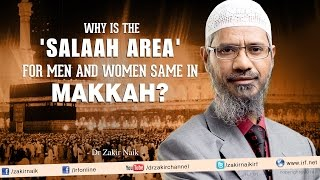 Why is the Salaah area for Men and Women same in Makkah? by Dr Zakir Naik