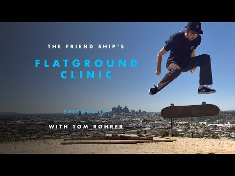 Tom Rohrer - Clinic: Flatground Finessing