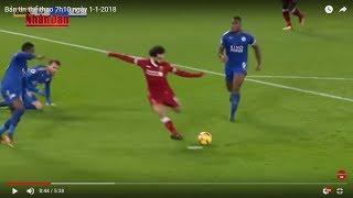 Tin Thể Thao 24h Hôm Nay (7h - 1/1): Liverpool Có Nguy Cơ Mất Mohamed Salah ở Trận Đấu Với BurnLey