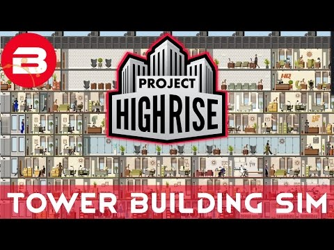 Project Highrise - TOWER BUILDING SIMULATOR - Project Highrise Gameplay
