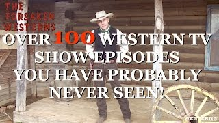The Forsaken Westerns OVER 100 WESTERN TV SHOW EPISODES YOU HAVE PROBABLY NEVER SEEN