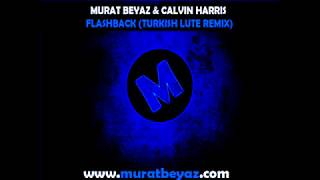 Murat Beyaz & Calvin Harris - Flashback (Turkish Lute Remix)