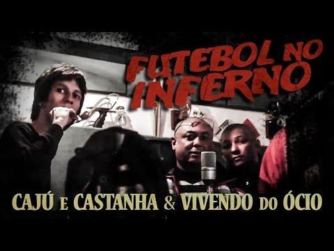 Caju E Castanha & Vivendo Do Ócio - Futebol No Inferno video