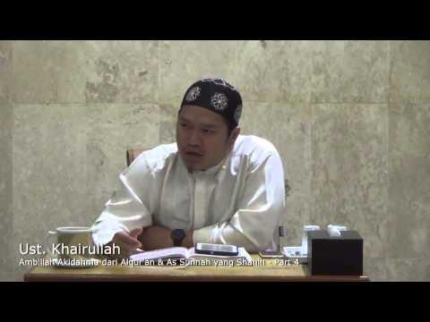 Ambillah Aqidahmu Dari Alqur'an Dan As Sunnah Yang Shahih (Part 4) - Ustadz Khairullah, Lc