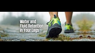 Water and Fluid Retention in Your Legs