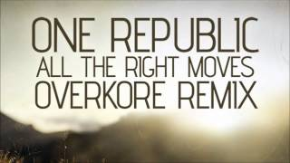 One Republic -- All The Right Moves (Overkore Remix) [Bootleg] HQ + DL