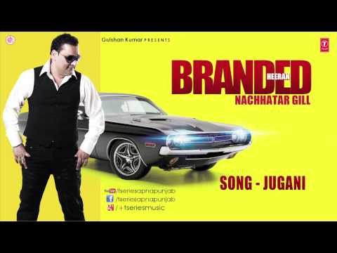 Watch NACHHATAR GILL - JUGANI FULL SONG II BRANDED HEERAN