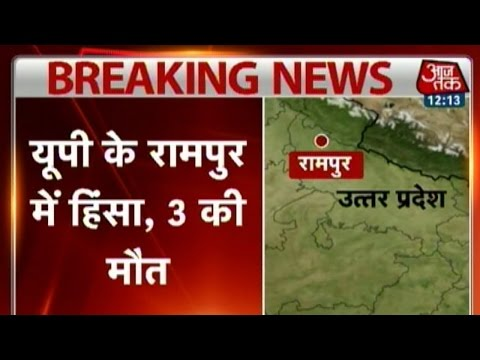Three killed in violence in Rampur of Uttar Pradesh