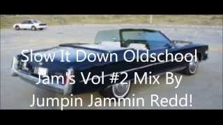 Slow It Down Oldschool Slow Jam's Vol #2 Mix By Jumpin Jammin Redd!