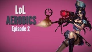 LoL Aerobics Ep. 2