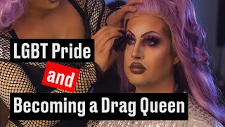 LGBT Pride & Becoming a Drag Queen