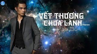 Vết Thương Chưa Lành (Remix) - Vân Du (Official Lyrics Audio) | Nhạc Trẻ Mới Nhất 2018