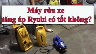 máy rửa xe tăng áp ryobi nội địa nhật có tốt không -0968632166
