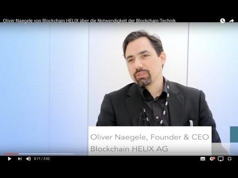 Oliver Naegele von Blockchain HELIX über die Notwendigkeit der Blockchain-Technik