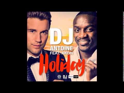 Dj ANTOINE (feat AKON) - Holiday (NEW 2015)
