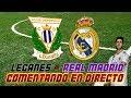 COMENTANDO EN DIRECTO   LEGANÉS vs REAL MADRID   LALIGA SANTANDER (JORNADA APLAZADA) MP3