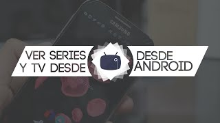 Ver Series y TV desde Android | Sr Android |