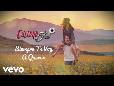 Calibre 50 - Siempre Te Voy A Querer (Lyric Video)