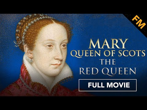 Mary Queen of Scots: The Red Queen (FULL DOCUMENTARY)