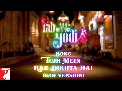 Tujh Mein Rab Dikhta Hai (sad) - Image Video - Rab Ne Bana Di Jodi video