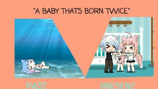 """A baby that's born twice"" //Gacha verse mini movie//"
