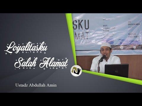 Ustadz Abdullah Amin - Loyalitasku Salah Alamat
