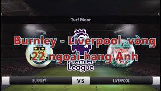 Burnley - Liverpool, vòng  22 ngoại hạng Anh