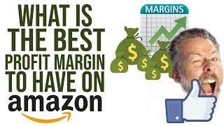 WHAT IS THE BEST PROFIT MARGIN TO HAVE ON AMAZON