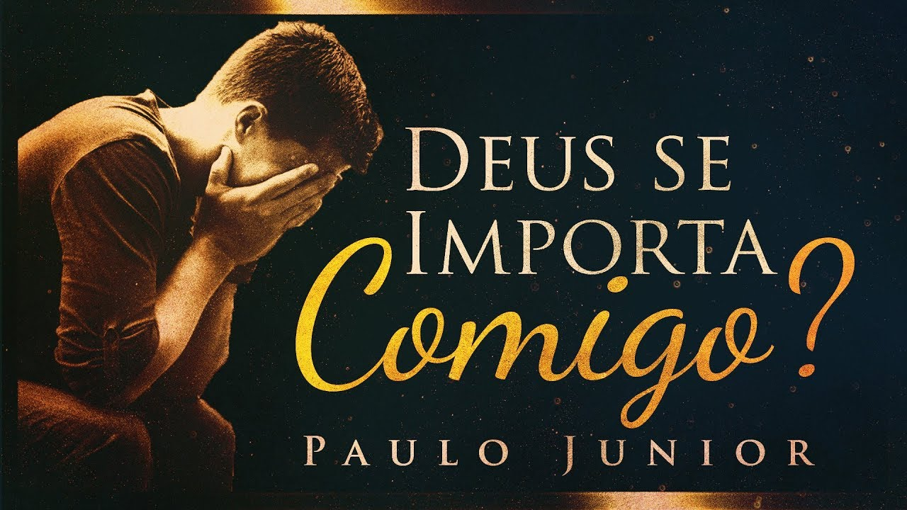 Deus Se Importa Comigo? - MENSAGENS PASTORAIS -  Paulo Junior