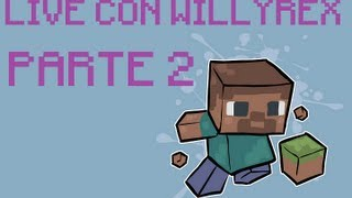 LIVESTREAMING CON WILLYREX EN MINECRAFT / PARTE 2 DE 2