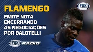 FLAMENGO DESISTE DE BALOTELLI!  FOX Sports Rádio analisa nota oficial do clube