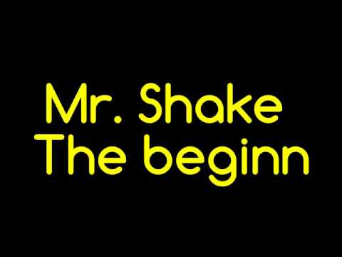 Mr. Shake - The beginn