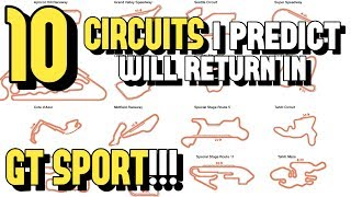 10 CIRCUITS that I *PREDICT* will RETURN in GT SPORT!!!