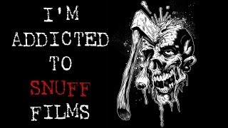 I'm Addicted To Snuff Films   Short Scary Story
