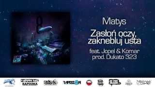 Matys ft. Jopel & Komar - Zasłoń oczy, zaknebluj usta (prod. Dukato 323)