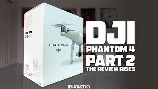 DJI Phantom 4 — Part 2: The Review Rises [4K]
