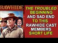 The troubled beginning and sad ending to this RAWHIDE cast member's short life!