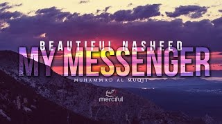 My Messenger – Beautiful Nasheed By Muhammad al Muqit