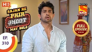 Sajan Re Phir Jhoot Mat Bolo - Ep 310 - Full Episode - 3rd August, 2018