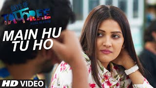MAIN HU TU HO Video Song | Days Of Tafree - In Class Out Of Class | ARIJIT SINGH |Latest Hindi Song