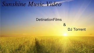 Sunshine Music Video - DetinationFilms & DJ Torrent