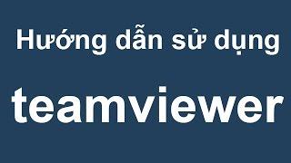 Video clip Hướng dẫn cách sử dụng phần mềm Teamviewer mới nhất