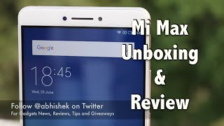 Xiaomi Mi Max Unboxing, Review, Camera, Gaming and Value For Money